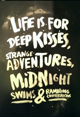 Life is for deep kisses ...
